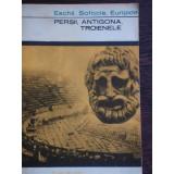 PERSII, ANTIGONA, TROIENELE - ESCHIL, SOFOCLE, EURIPIDE