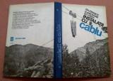 Instalatii Cu Cablu.Pentru Transport De Lemn Si Materiale - Gh Ionascu, Gh Ignea, Alta editura, 1982