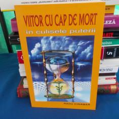 RADU CINAMAR - VIITOR CU CAP DE MORT , IN CULISELE PUTERII , ED. 2-A , 2006