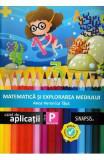 Matematica si explorarea mediului - Clasa pregatitoare - Caiet de aplicatii - Anca Veronica Taut