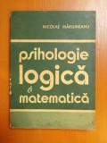 PSIHOLOGIE , LOGICA SI MATEMATICA de NICOLAE MARGINEANU , 1975
