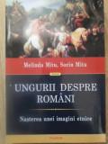 UNGURII DESPRE ROMANI. NASTEREA UNEI IMAGINI ETNICE - MELINA MITU SORIN MITU