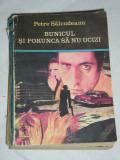 Myh 533 - BUNICUL SI PORUNCA SA NU UCIZI - PETRE SALCUDEANU - ED 1972