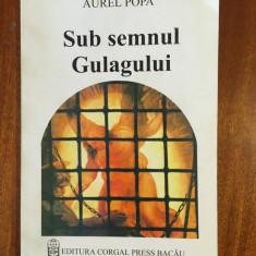 Aurel Popa - Sub semnul Gulagului (2001 - cu autograf - Ca Noua!)