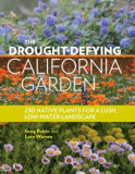 The Drought-Defying California Garden: 230 Native Plants for a Lush, Low-Water Landscape, Paperback