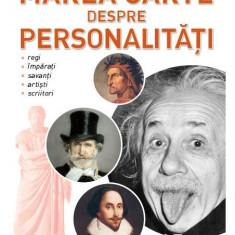 Marea carte despre Personalităţi. Regi. Împăraţi. Savanţi. Artişti. Scriitori. Femei celebre