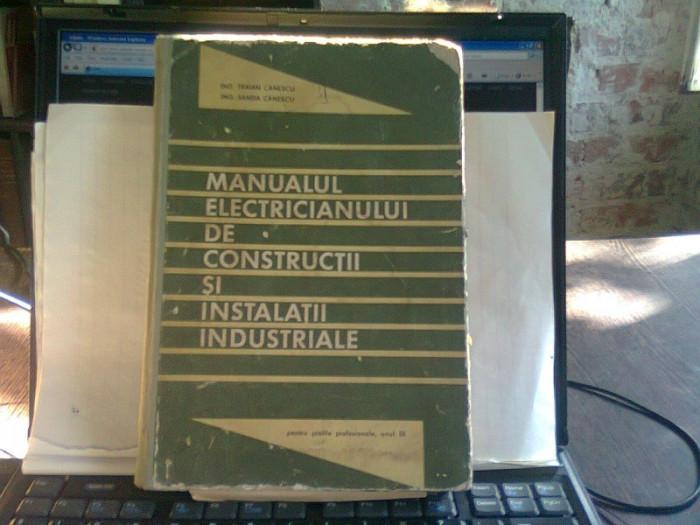 MANUALUL ELECTRICIANULUI DE CONSTRUCTII SI INSTALATII INDUSTRIALE - TRAIAN CANESCU