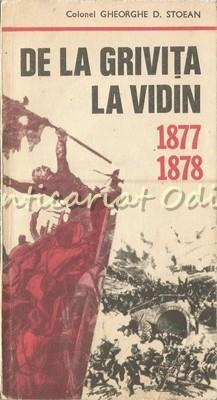 De La Grivita La Vidin 1877-1878 - Colonel Gheorghe D. Stoean foto