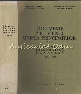 Documente Privind Unirea Principatelor VI - Corespondenta Diplomatica Franceza foto