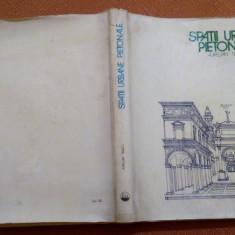 Spatii Urbane Pietonale - Aurelian Triscu, Alta editura, 1985