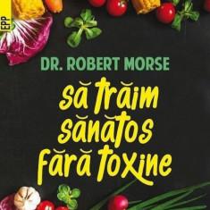 Robert Morse - Să trăim sănătos fără toxine