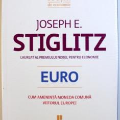 Euro  : cum ameninta moneda comuna viitorul Europei / Joseph E. Stiglitz