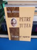 RADU SORESCU - PETRE TUTEA * VIATA SI OPERA, 1999