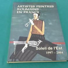 ARTISTES PEINTRES ROUMAINS EN FRANCE AVEC SOLEIL DE L'EST 1997-2004/ 2005