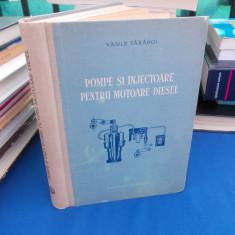 VASILE TARABOI - POMPE SI INJECTOARE PENTRU MOTOARE DIESEL , EDITIA A DOUA ,1956