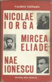 AMS - RAPEANU VALERIU - NICOLAE IORGA, MIRCA ELIADE, NAE IONESCU (CU AUTOGRAF)