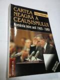 CARTEA NEAGRA A CEAUSISMULUI - LIVIU VALENAS