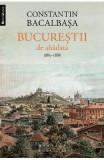 Bucurestii De Altadata Vol.3 1885-1888 - Constantin Bacalbasa