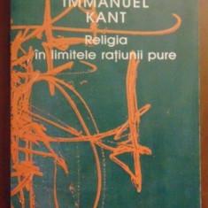 Immanuel Kant - Religia in limitele ratiunii pure Humanitas, trad. noua