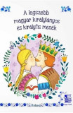 A legszebb magyar kiralylanyos es kiralyfis mesek (Povesti cu printi si printese)