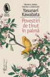 Povestiri de tinut in palma - Yasunari Kawabata