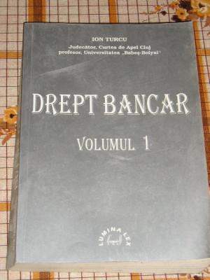 RWX 31 - DREPT BANCAR - ION TURCU - VOLUMUL I - EDITATA IN 1999 foto