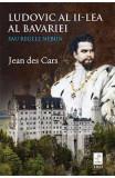 Ludovic al II-lea al Bavariei sau regele nebun - Jean des Cars