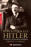 Biblioteca lui Hitler. Cartile care i-au format personalitatea Timothy W. Ryback, Litera