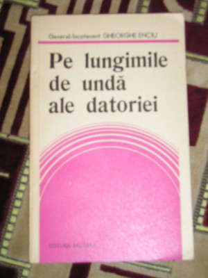 myh 34 - PE LUNGIMILE DE UNDA ALE DATORIEI - GHEORGHE ENCIU - EDITATA IN 1985 foto
