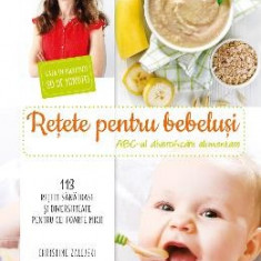 Retete pentru bebelusi. ABC-ul diversificarii alimentare - Christine Zalejski