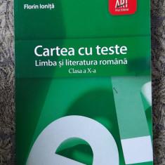CARTEA CU TESTE LIMBA SI LITERATURA ROMANA CLASA A X A IONITA , ART .