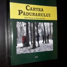 CARTEA PADURARULUI - GHID PRACTIC AL SILVICULTORULUI , CARTEA ESTE NOUA .