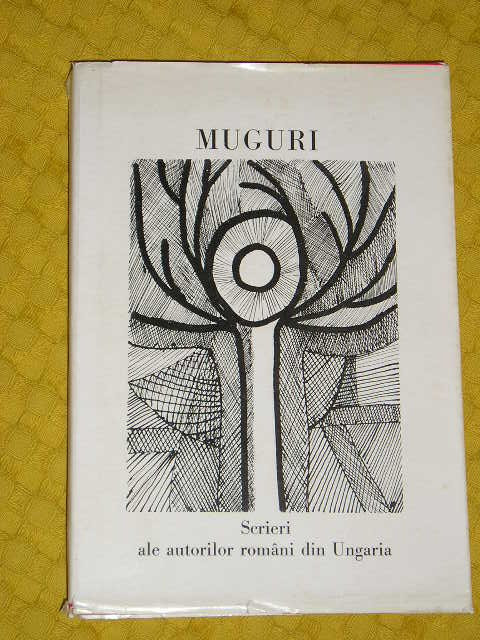 RWX 35 - MUGURI - SCRIERI ALE AUTORILOR ROMANI DIN UNGARIA - EDITATA IN 1973