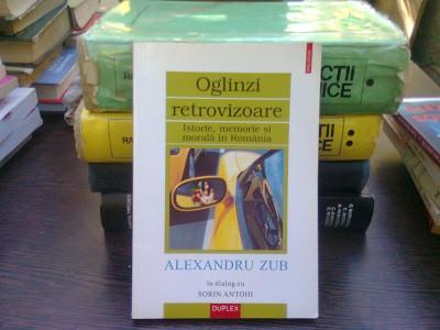 Oglinzi retrovizoare. Alexandru Zub in dialog cu Sorin Antohi foto