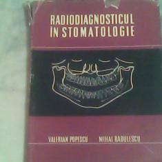 Radiodiagnosticul in stomatologie-Prof.Dr.Doc.Valerian Popescu,Dr.M.Radulescu, Alta editura