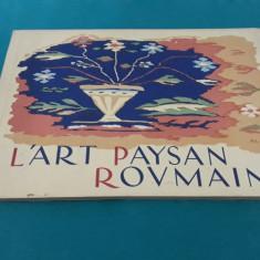 L'ART PAYSAN ROUMAIN*ARTA POPULARĂ ROMÂNEASCĂ/ EDIȚIE  INTERBELICĂ