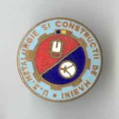INDUSTRIE ROMANEASCA - METALURGIE = CONSTRUCTII DE MASINI  1970 - Insigna RARA