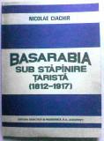Basarabia sub stăpânire țaristă (1812-1917) de Nicolae Ciachir