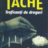 TACHE - Traficanti de droguri ( colectia CARTEA DE WEEKEND)