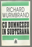 Richard Wurmbrand / CU DUMNEZEU IN SUBTERANA