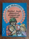 Unchiul Andi detectivul si nepotii sai ostrogotii - Vlad Musatescu / C57P, Alta editura, Anton Pann