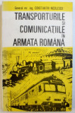 TRANSPORTURILE SI COMUNICATIILE IN ARMATA ROMANA de GENERAL MR. ING. CONSTANTIN NICOLESCU , 1992