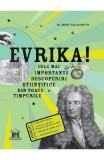 Evrika! Cele mai importante descoperiri stiintifice din toate timpurile - Mike Goldsmith