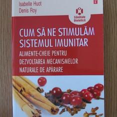 CUM SA STIMULAM SISTEMUL IMUNITAR- HUOT, ROY