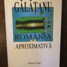 ROMANIA APROXIMATIVA-GALATANU( DEDICATIE )