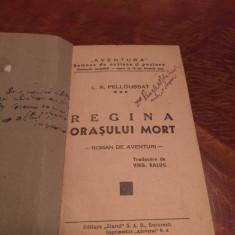 """Regina Orasului Mort- L. R. Pelloussat - Colectia """"aventura"""", 1939, 110 P"""