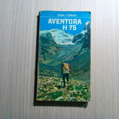 AVENTURA H 75 - Ionel Coman - Editura Sport Turism, 1977, 166 p.
