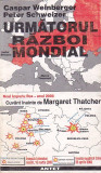 CASPAR WEINBERGER, PETER SCHWEIZER - URMATORUL RAZBOI MONDIAL