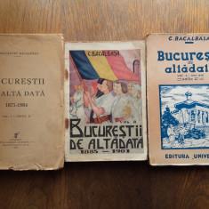 BUCURESTII DE ALTADATA- C.BACALBASA, 3 VOLUME INTERBELICE
