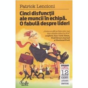 Patrick Lencioni - Cinci disfuncţii ale muncii în echipă. O fabulă despre lideri